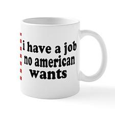 I have a job NO AMERICAN wants Mug