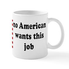 no american wants this job Mug
