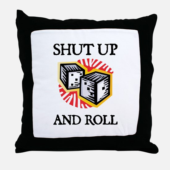 Shut Up and Roll Throw Pillow