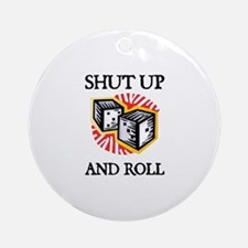 Shut Up and Roll Ornament (Round)