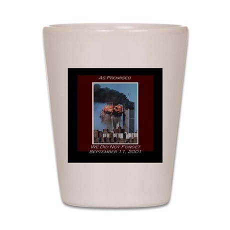 9-11 We Did Not Forget Shot Glass