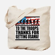 Troops Thanks for Getting Osama Tote Bag