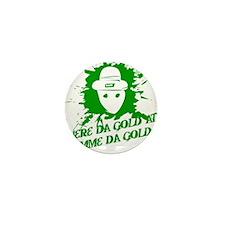 Where Da Gold At? Gimme Da G Mini Button