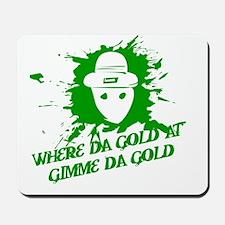Where Da Gold At?  Gimme Da G Mousepad
