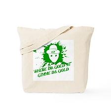 Where Da Gold At?  Gimme Da G Tote Bag