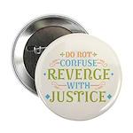 "Revenge isn't Justice 2.25"" Button"