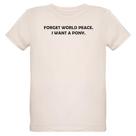Forget World Peace Organic Kids T-Shirt