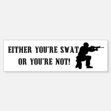 SWAT or not Bumper Bumper Bumper Sticker
