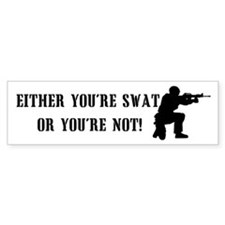 SWAT or not Bumper Bumper Sticker