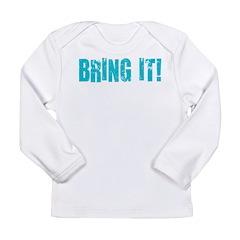 bring it! Long Sleeve Infant T-Shirt