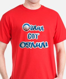 Obama Got Osama! T-Shirt