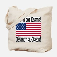Obama Got Osama! Now Destroy al-Qaeda Tote Bag