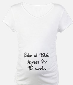 Bake at 98.6 degrees for 40 w Shirt
