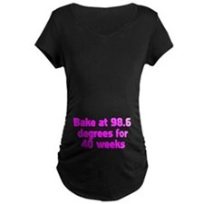Bake at 98.6 degrees for 40 w T-Shirt