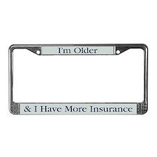 I'm Older & I Have More Insurance License Frame