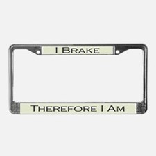 I Brake Therefore I Am License Plate Frame
