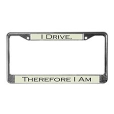 I Drive, Therefore I Am License Plate Frame
