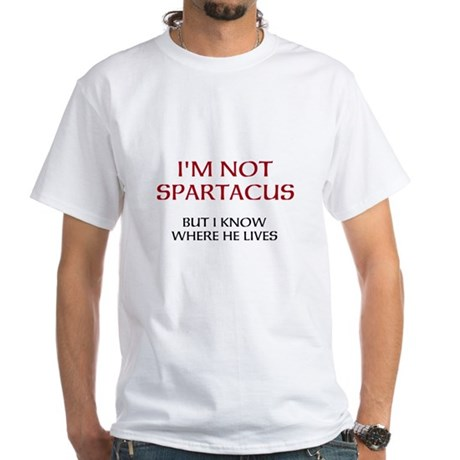 I'm Not Spartacus White T-Shirt