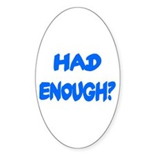 HAD ENOUGH? Oval Decal