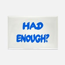 HAD ENOUGH? Rectangle Magnet