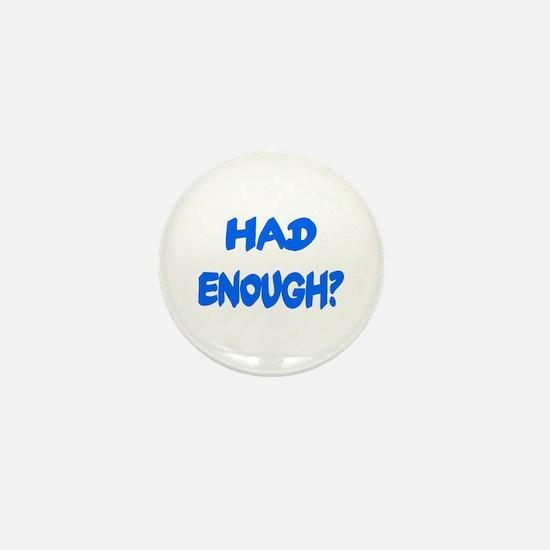 HAD ENOUGH? Mini Button