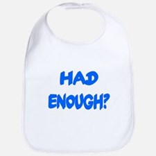 HAD ENOUGH? Bib