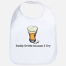 Daddy Drinks because I cry Baby Bib