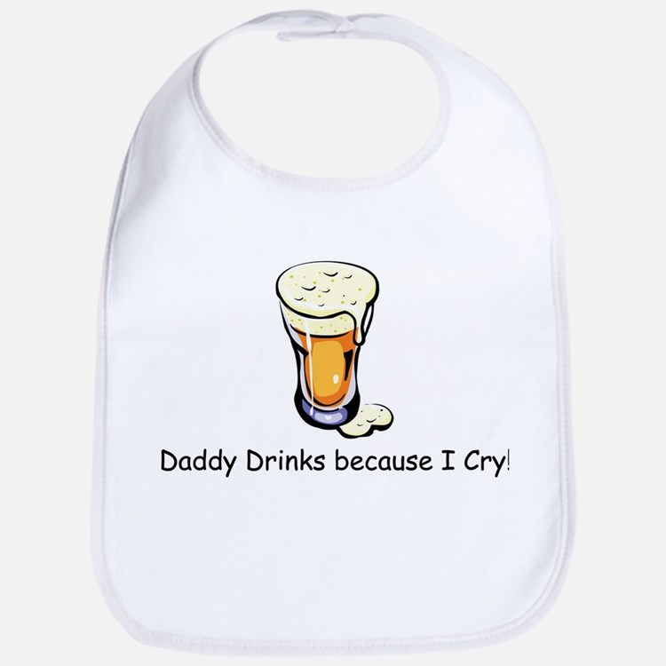 Daddy Drinks because I cry Baby Bib