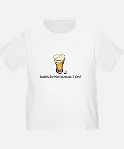Daddy Drinks because I cry T