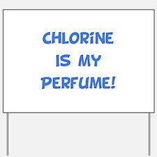 Chlorine Is My Perfume! Yard Sign