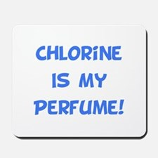 Chlorine Is My Perfume! Mousepad
