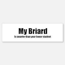 My Briard is smarter than you Bumper Bumper Bumper Sticker