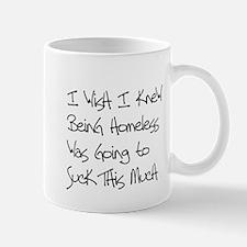 Being Homeless Sucks Mug