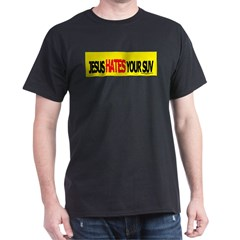 Jesus/God HATES your SUV Black T-Shirt