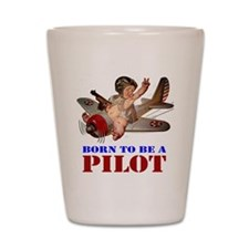 BORN TO BE A PILOT Shot Glass