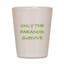 Only The Paranoid Survive Shot Glass