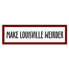 Make Louisville Weirder! Bumper Bumper Sticker