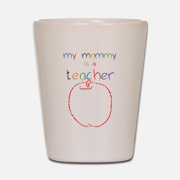 My Mommy-Teacher Shot Glass