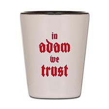 In Adam We Trust Shot Glass