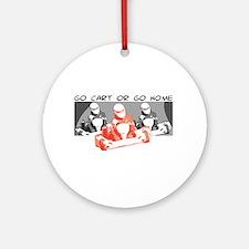Go Kart or Go Home Ornament (Round)