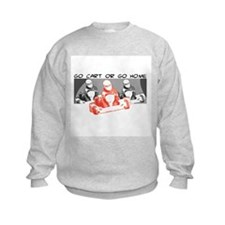 Go Kart or Go Home Sweatshirt