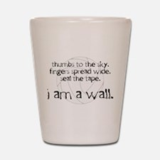 I Am A Wall Shot Glass