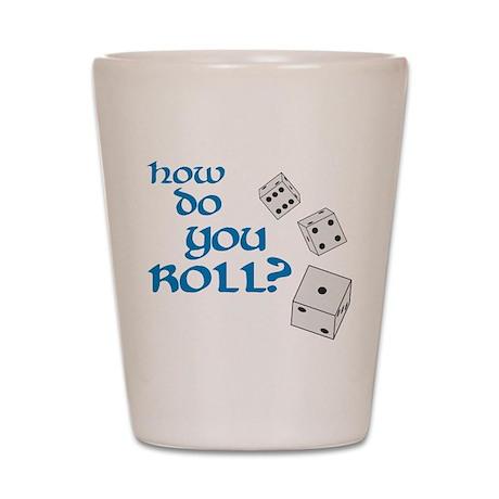 How do you roll? Shot Glass