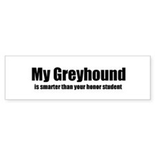 My Greyhound is smarter than Bumper Bumper Sticker