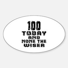 100 Today And None The Wiser Sticker (Oval)