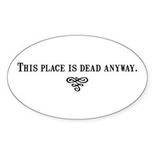 This place is dead anyway. Oval Decal