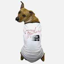 Run Like a Mother Dog T-Shirt