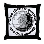 Give Them A Quarter Throw Pillow