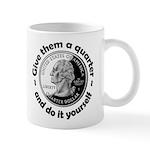 Give Them A Quarter Mug