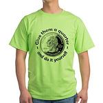 Give Them A Quarter Green T-Shirt
